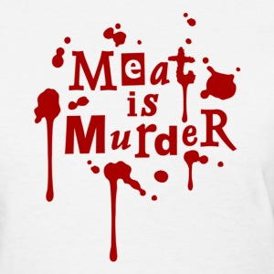 MEAT IS MURDER! Women White - Women's T-Shirt