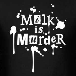 MILK IS MURDER! Mens Black - Men's T-Shirt
