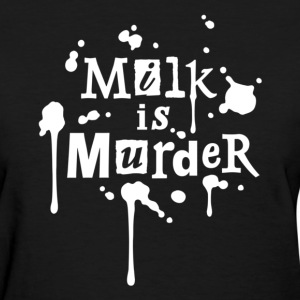 MILK IS MURDER! Women Black - Women's T-Shirt