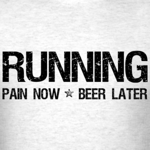 Running Pain Now Beer Later T-Shirts - Men's T-Shirt