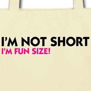 Im Not Short Fun Size (2c) Bags  - Eco-Friendly Cotton Tote