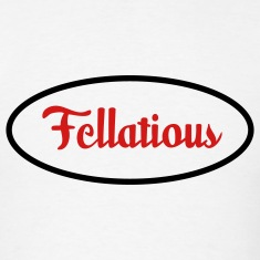 Fellatious (2c) T-Shirts