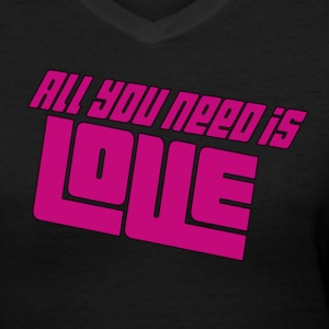 All You Need Is Love - Women's V-Neck T-Shirt
