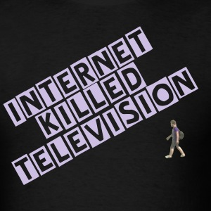 Internet Killed Television - Men's T-Shirt