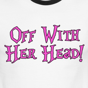 Off With Her Head! Alice in Wonderland T-Shirts - Men's Ringer T-Shirt