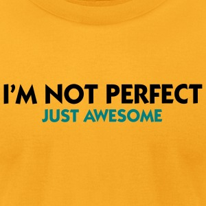 Not Perfect Just Awesome (2c) T-Shirts - Men's T-Shirt by American Apparel