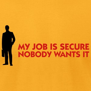 My Job Is Secure (2c) T-Shirts - Men's T-Shirt by American Apparel