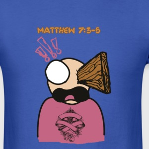 Matthew 7:3-5 (Plank In Your Eye) - Men's T-Shirt