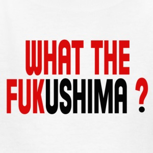 What the Fukushima ? Kids' Shirts - Kids' T-Shirt