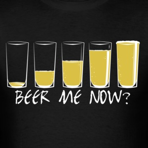 BEER ME NOW! - Men's T-Shirt