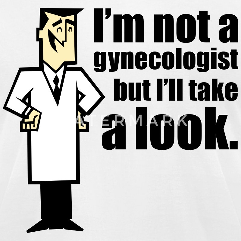 I'm Not A Gynecologist But I'll Take A Look 2 T-Shirts - Men's T-Shirt by American Apparel
