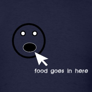 food goes in here - Men's T-Shirt