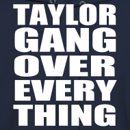 Design ~ TAYLOR GANG OVER EVERY THING