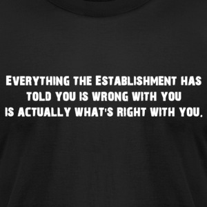 Everything the Establishment has told you... - Men's T-Shirt by American Apparel