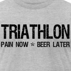 Triathlon Pain Now Beer Later T-Shirts - Men's T-Shirt by American Apparel