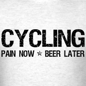 Cycling Pain Now Beer Later T-Shirts - Men's T-Shirt
