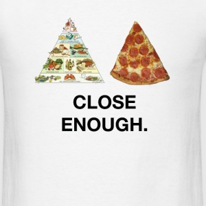 Pizza, Close Enough. T-Shirts - Men's T-Shirt
