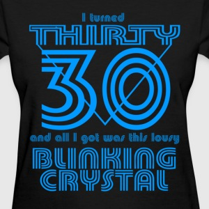 I Turned 30 and all I got was this Blinking Crystal Women's T-Shirts - Women's T-Shirt