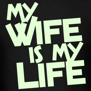 my wife is my life T-Shirts - Men's T-Shirt