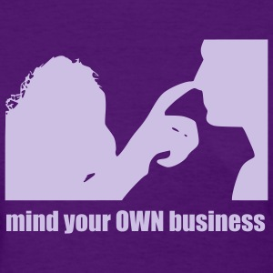 MIND YOUR OWN BUSINESS Women's T-Shirts - Women's T-Shirt