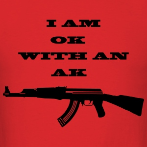 I am OK with an AK  - Men's T-Shirt