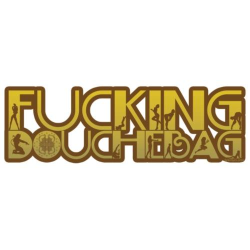 Fucking Douchebag