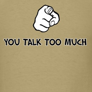 Humorous Saying (You Talk To Much) - Men's T-Shirt