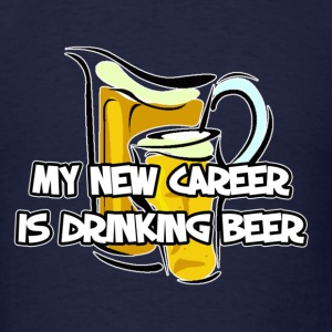 Funny Saying (My New Career Is Drinking Beer) - Men's T-Shirt