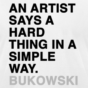 AN ARTIST SAYS A HARD THING IN A SIMPLE WAY Bukowski T-Shirts - Men's T-Shirt by American Apparel