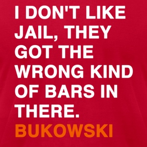 I DON'T LIKE JAIL, THEY GOT THE WRONG KIND OF BARS IN THERE - Bukowski T-Shirts - Men's T-Shirt by American Apparel