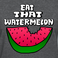 Design ~ Eat That Watermelon Woman's T
