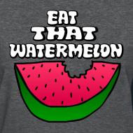 Design ~ Eat That Watermelon Woman's T