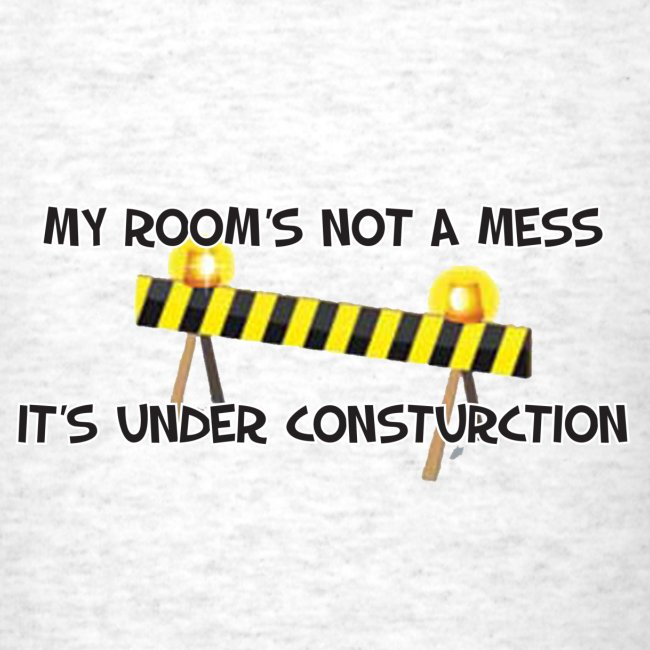 My Romm Under Construction. TM  Mens Tee