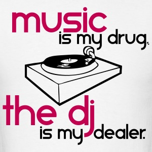 Music is my Drug the DJ is my Dealer T-Shirts - Men's T-Shirt