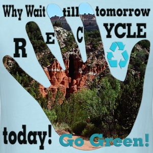why_wait_till_tomorrow_recycle_today_go_ T-Shirts - Men's T-Shirt