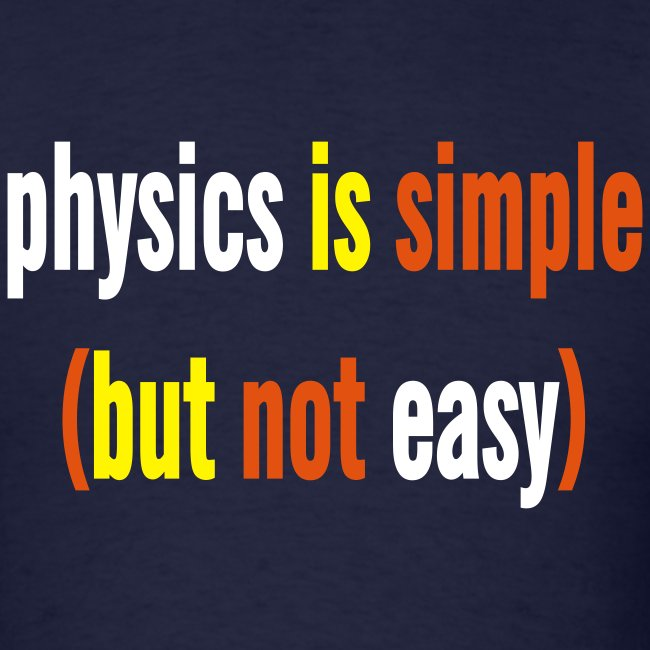 Physics is Simple (But Not Easy)