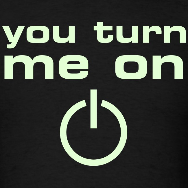 You Turn Me On (glow in the dark)