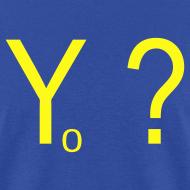 Design ~ Yo ?  (pronounced: Why Not?)