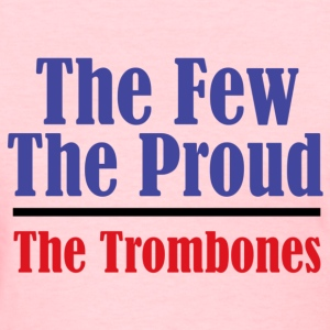 The Few. The Proud. The Trombones. - Women's T-Shirt
