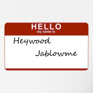 heywood_jablowme T-Shirts - Men's T-Shirt