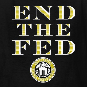 End The Fed Federal Reserve Kids' Shirts - Kids' T-Shirt