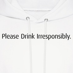 Please Drink Irresponsibly Hoodie