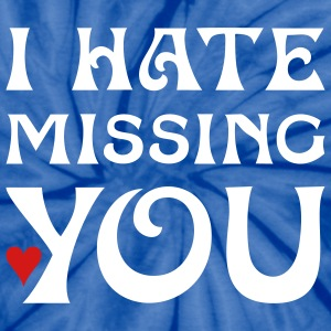 I HATE MISSING YOU | unisex tie dye shirt - Unisex Tie Dye T-Shirt