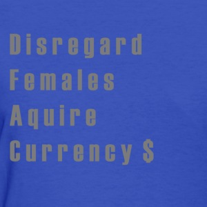 Disregard Females Aquire Currency  - Women's T-Shirt