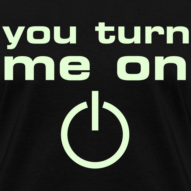 You Turn Me On (glow in the dark)