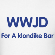 Design ~ WHAT WOULD JESUS DO FOR A KLONDIKE BAR