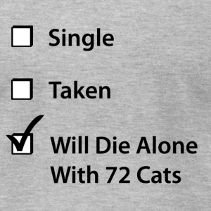 Single. Taken. Will Die Alone With 72 Cats. - Men's T-Shirt by American Apparel