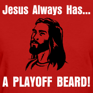 Design ~ Jesus Always Has... A Playoff Beard!