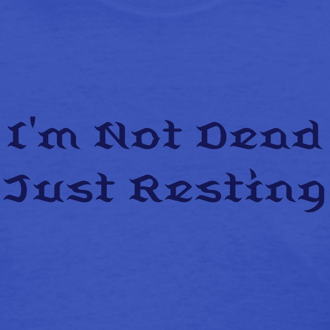 I'm Not Dead - Just Resting