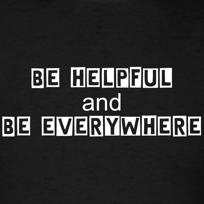 Be Helpful and Be Everywhere